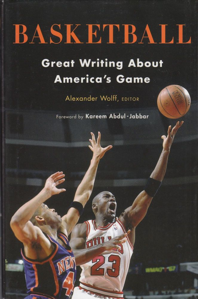 Basketball: Great Writing About America's Game. Alexander Wolff.