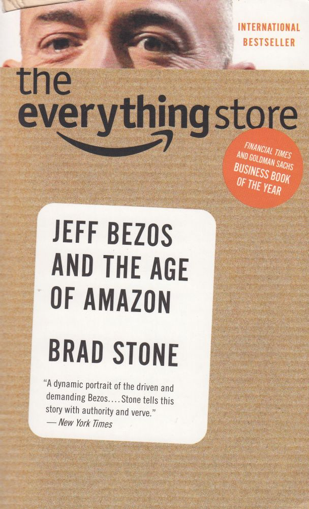 The Everything Store : Jeff Bezos And The Age Of Amazon. Brad Stone.
