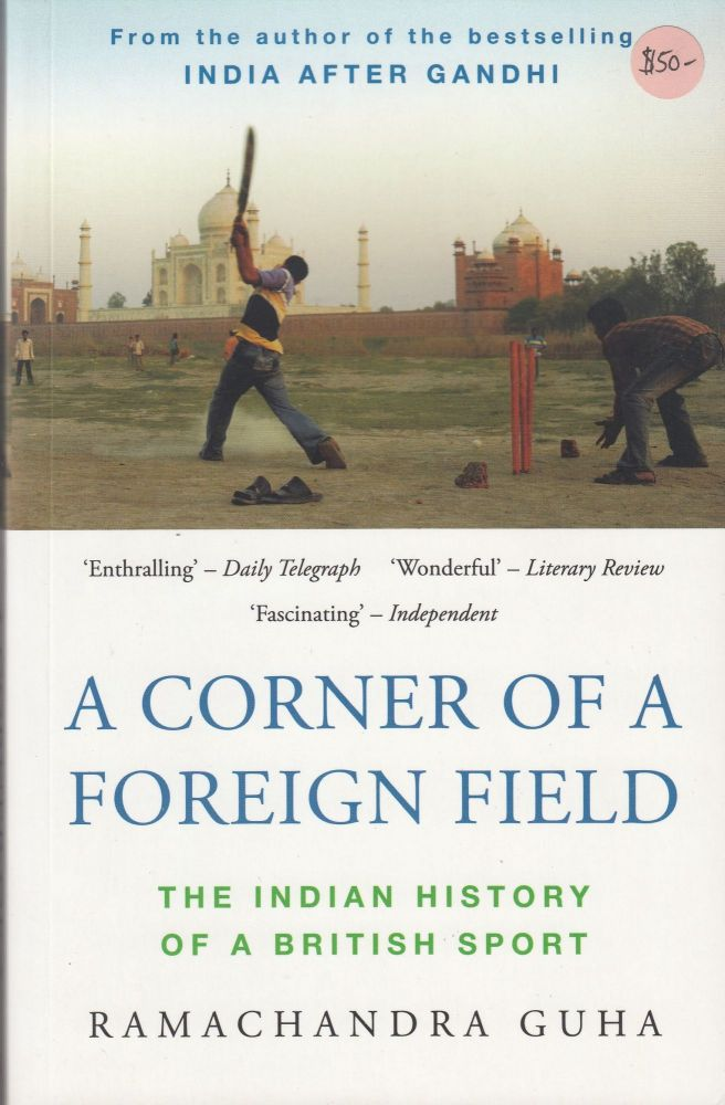 A Corner of a Foreign Field:The Indian History of a British Sport. Ramachandra Guha.