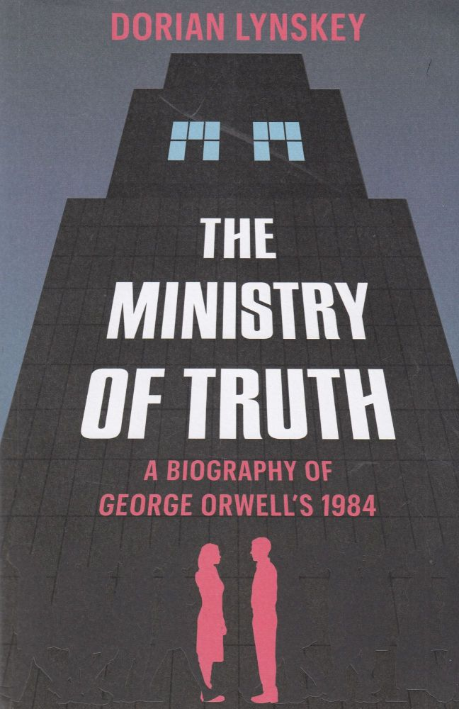 The Ministry of Truth: A Biography of George Orwell's 1984. Dorian Lynskey.