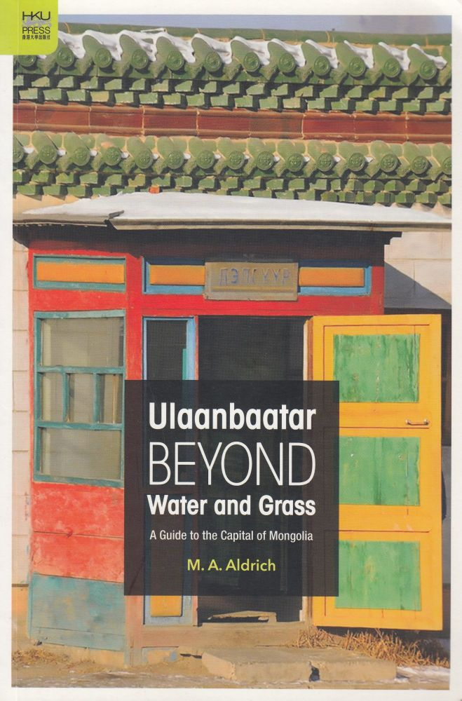Ulannbaatar Beyond Water and Grass:A Guide to the Capital of Mongolia. M A. Aldrich.