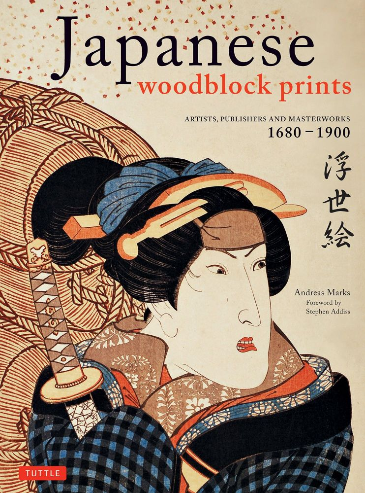 Japanese Woodblock Prints: Artists, Publishers and Masterworks 1680 - 1900. Andreas Marks.