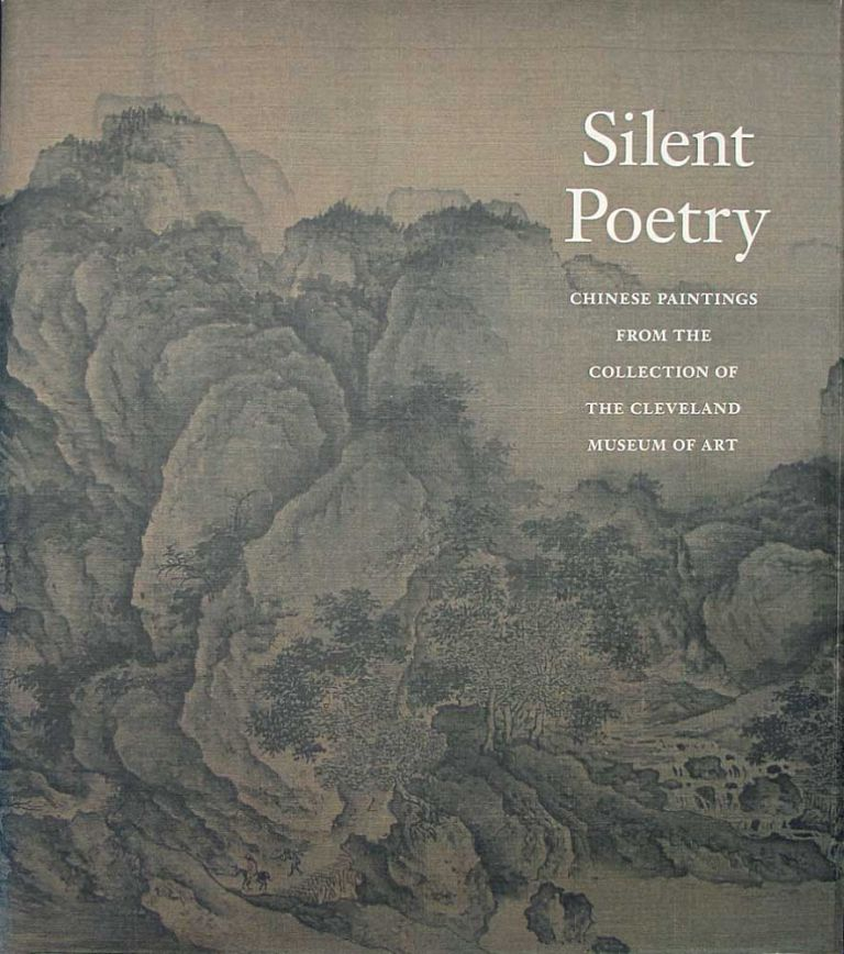 Silent Poetry: Chinese Paintings from The Collection of The Cleveland Museum of Art. Ju Hsi Chou.