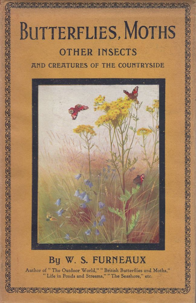 Butterflies, Moths, Other Insects and Creatures of the Countryside. W S. Furneaux.