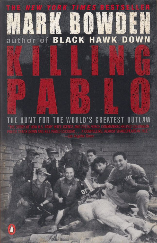 Killing Pablo: The Hunt for the World's Greatest Outlaw. Mark Bowden.