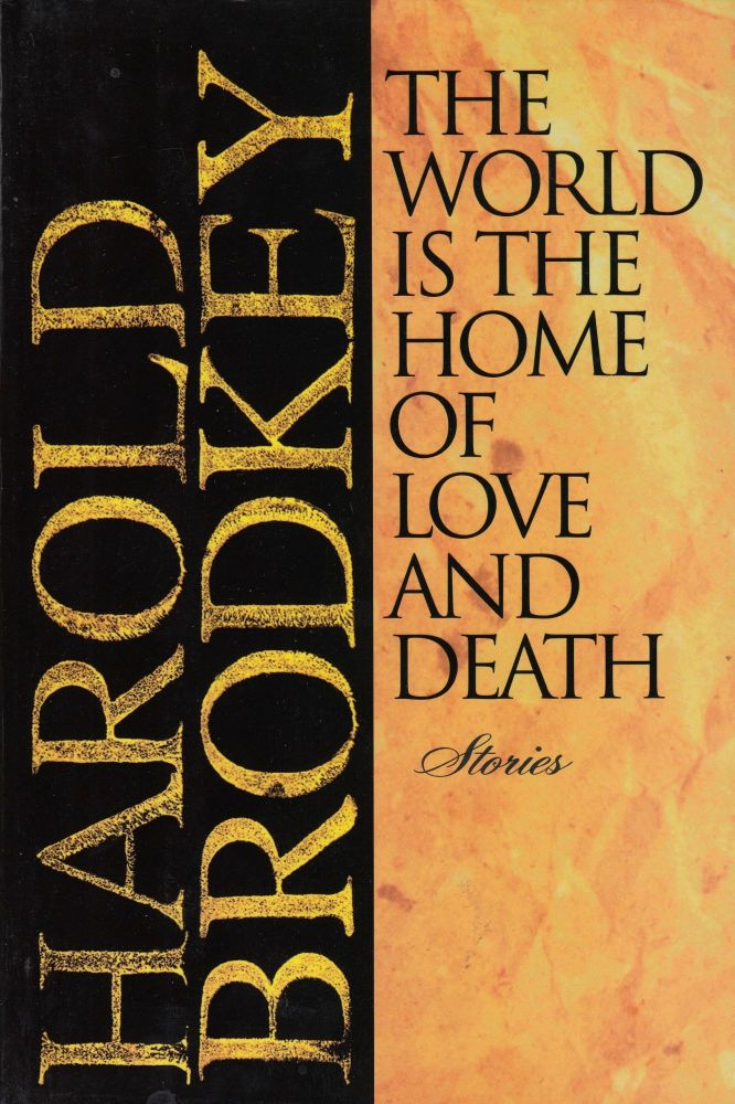 The World is the Home of Love and Death: Stories. Harold Brodkey.