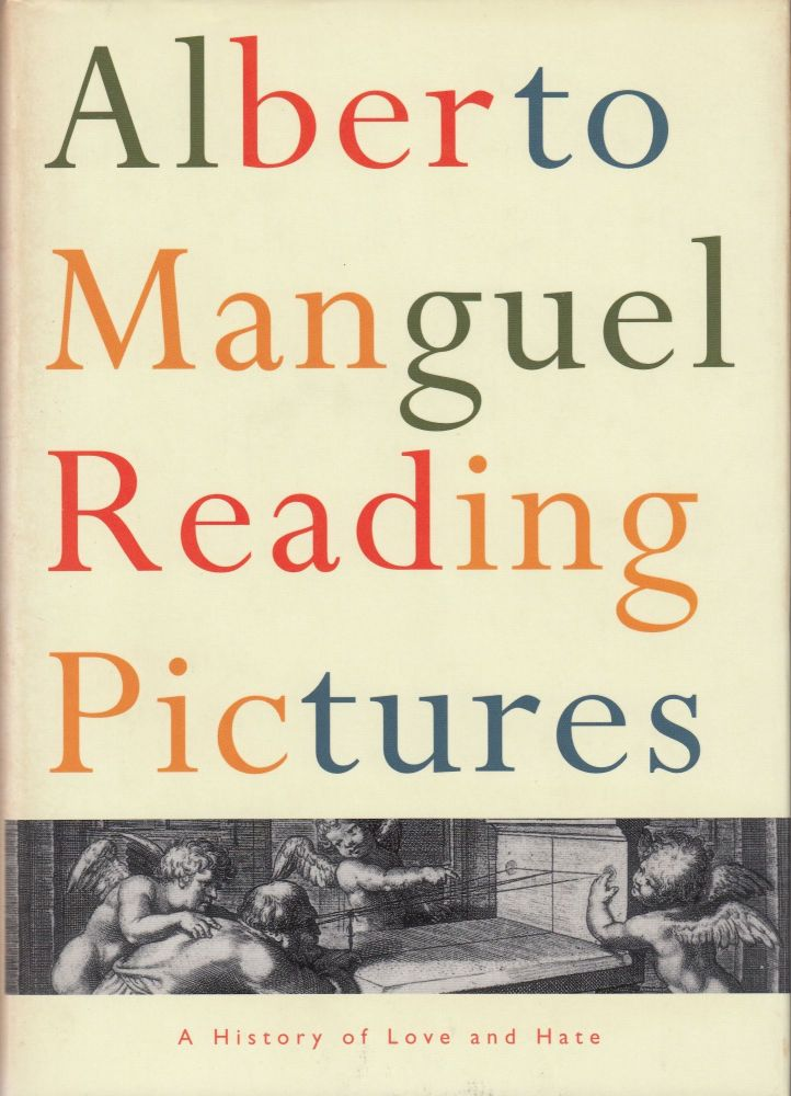 Reading Pictures: A History of Love and Hate. Alberto Manguel.