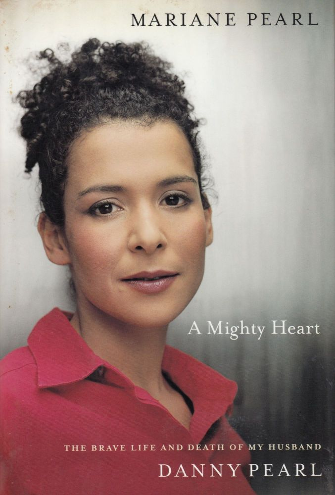 A Mighty Heart: The Brave Life and Death of my Husband, Daniel Pearl. Mariane Pearl.