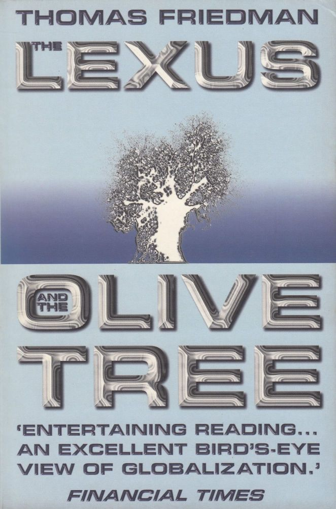 The Lexus and the Olive Tree. Thomas L. Friedman.