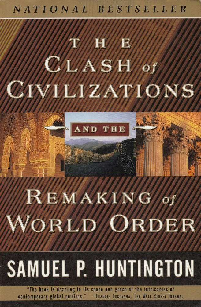 The Clash of Civilizations and the Remaking of World Order. Samuel P. Huntington.