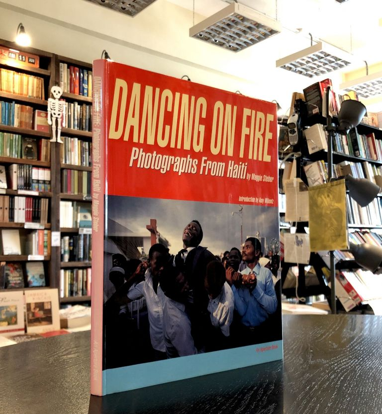 Dancing on Fire: Photographs From Haiti. Maggie Steber.