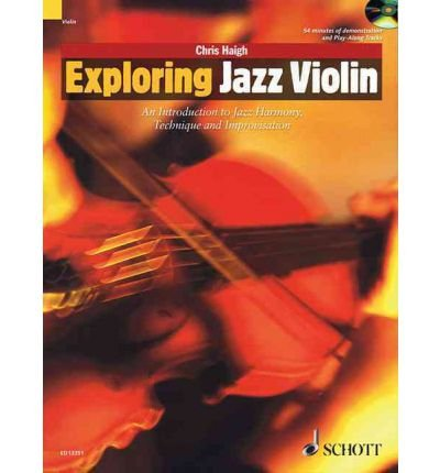 Exploring Jazz Violin: An Introduction to Jazz Harmony, Technique and Improvisation. Chris Haigh.