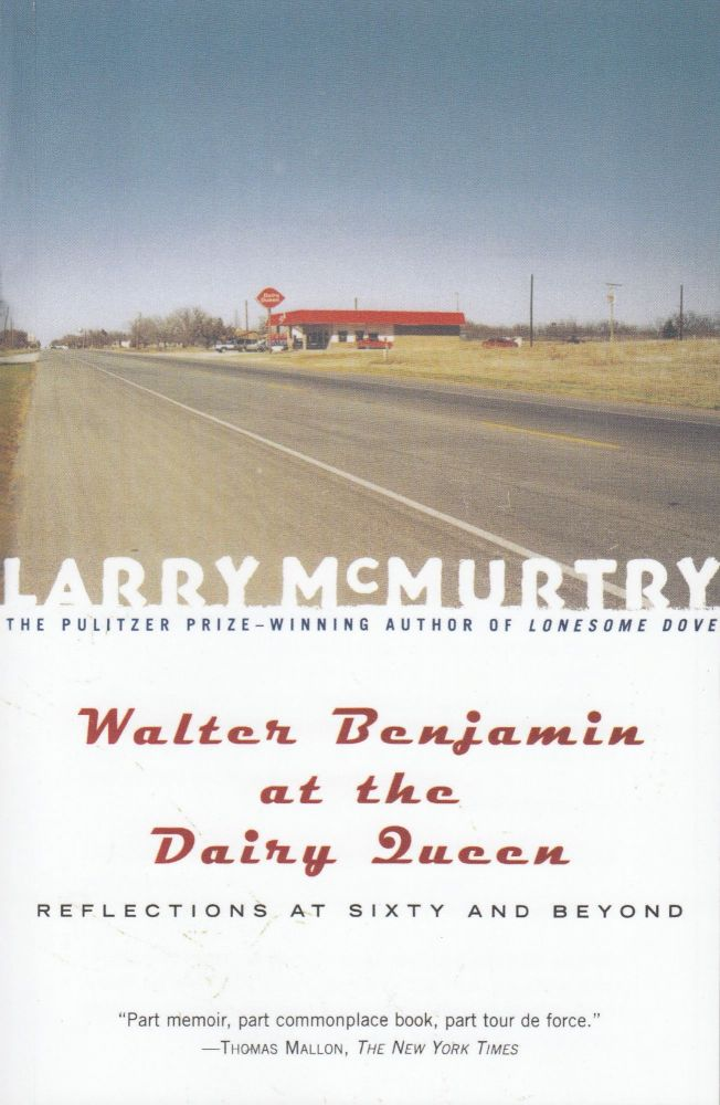 Walter Benjamin at the Dairy Queen: Reflections on Sixty and Beyond. Larry McMurtry.