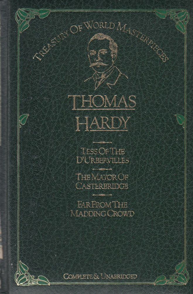 Tess of the D'Urbervilles, The Mayor of Casterbridge, Far from the Madding Crowd. Thomas Hardy.