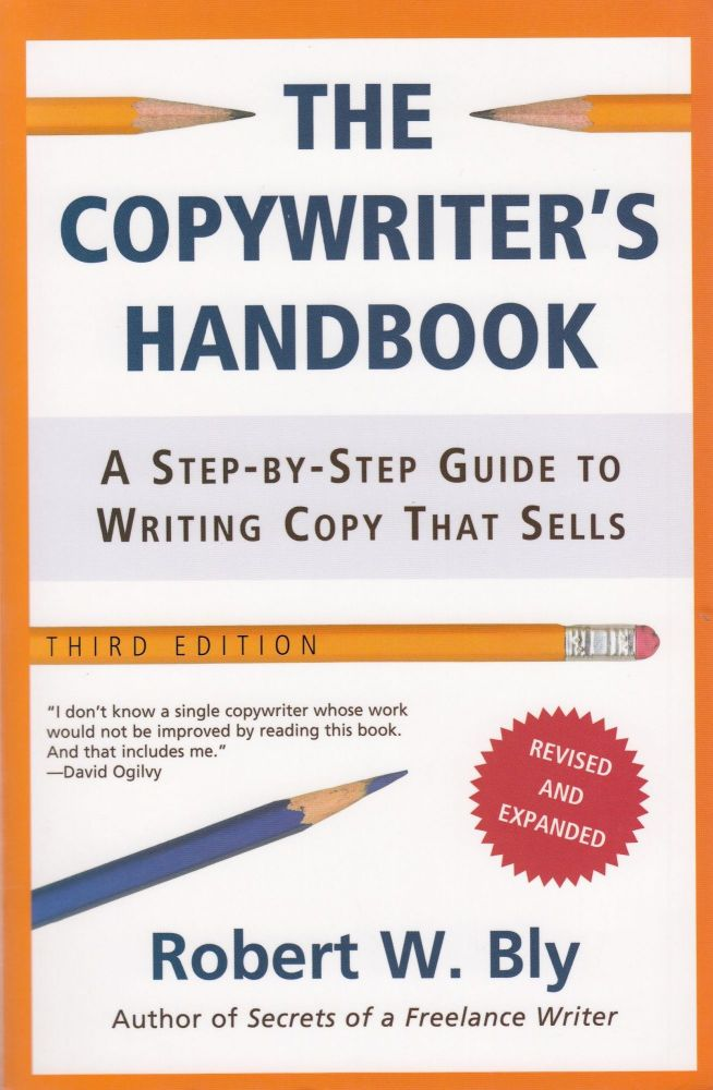 The Copywriter's Handbook: A Step-By-Step Guide to Writing Copy that Sells. Robert W. Bly.