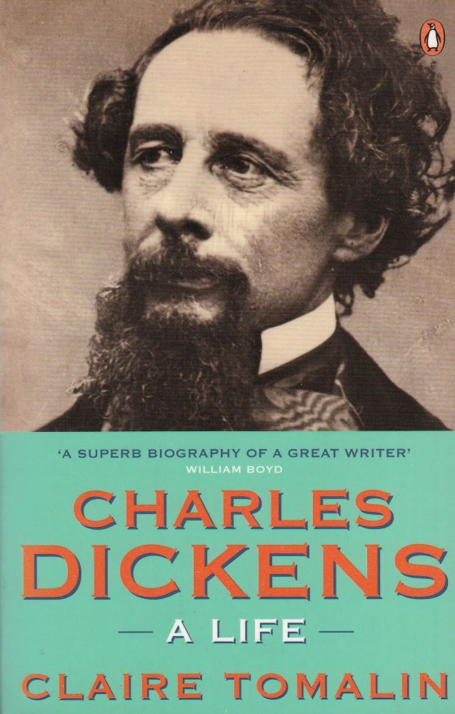 Charles Dickens: A Life. Claire Tomalin.