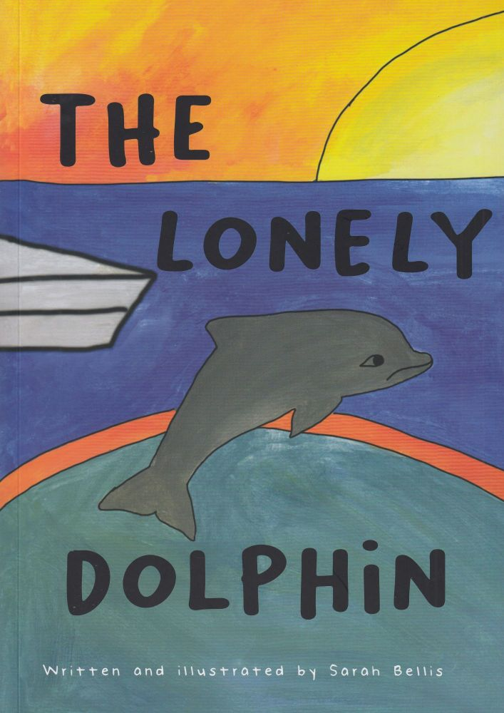 The Lonely Dolphin. Sarah Bellis.