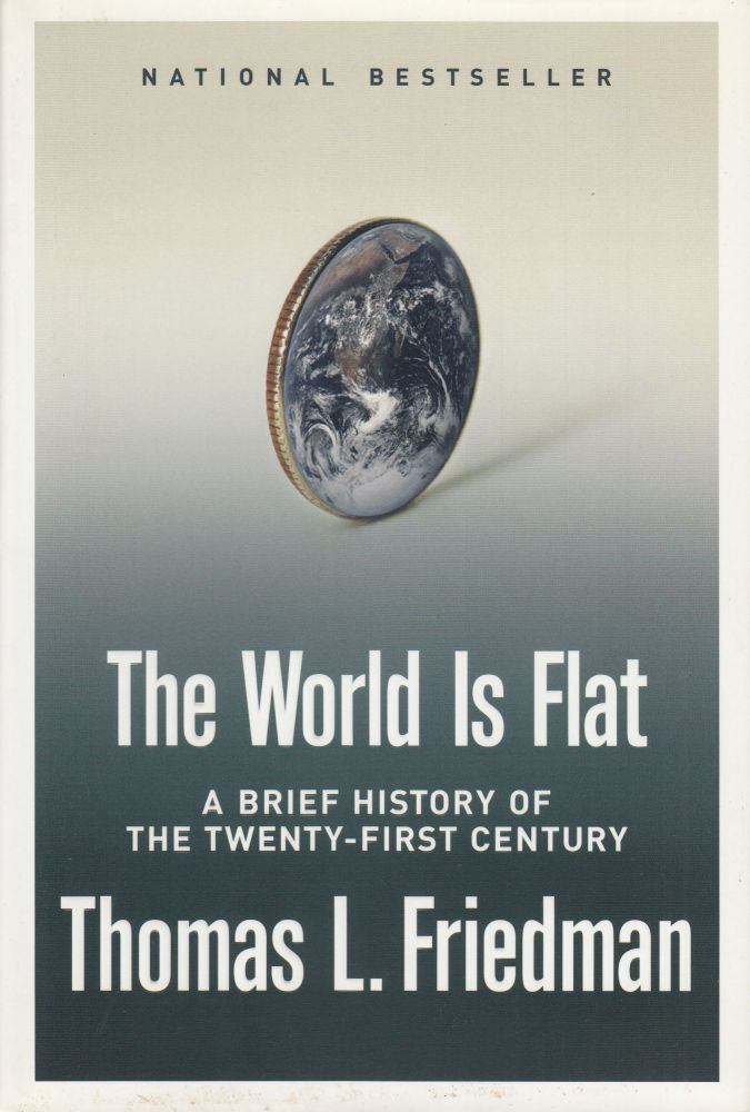 The World is Flat: A Brief History of the Twenty-First Century. Thomas L. Friedman.