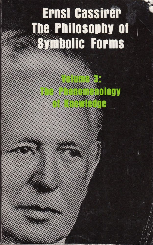 The Philosophy of Symbolic Forms, Volume 3: The Phenomenology of Knowledge. Ernst Cassirer.