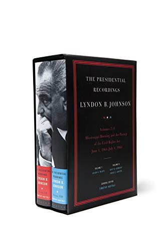 The Presidential Recordings: Lyndon B. Johnson: Mississippi Burning and the Passage of the Civil Rights Act: June 1, 1964 - July 4, 1964. Guian A. McKee Timothy Naftali, David C. Carter, Kent B. Germany, General, Volume 7, Volume 8.