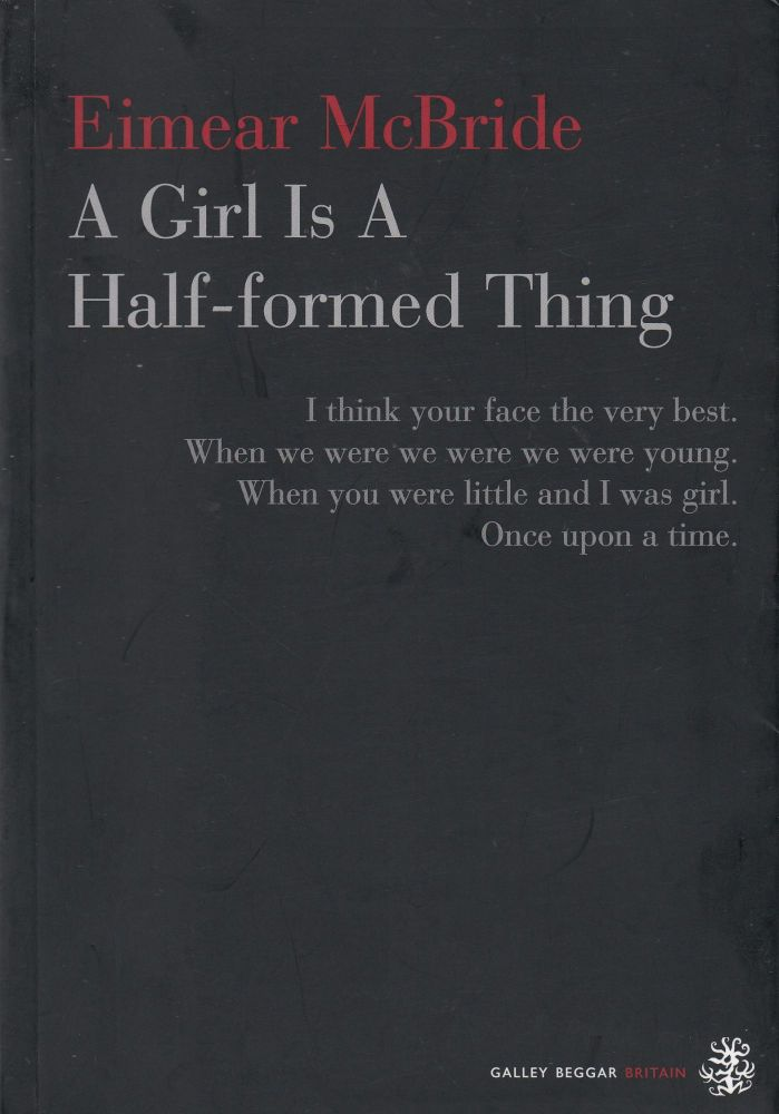 A Girl Is A Half-formed Thing. Eimear McBride.