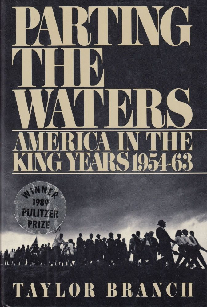 Parting the Waters: America in the King Years 1954-63. Taylor Branch.