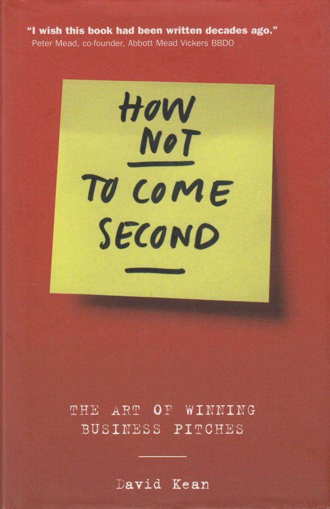How Not to Come in Second: the Art of Winning Business Pitches. David Kean.