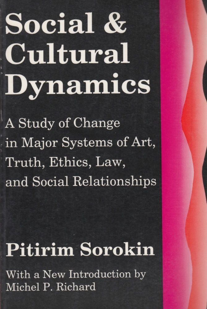 Social and Cultural Dynamics: A Study of Change in Major Systems of Art, Truth, Ethics, Law and Social Relationships. Pitirim Sorokin.