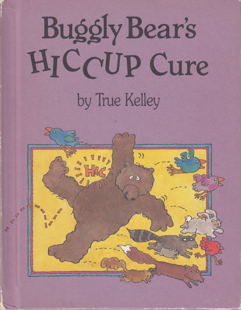 Bubbly Bear's Hiccup Cure. True Kelley.