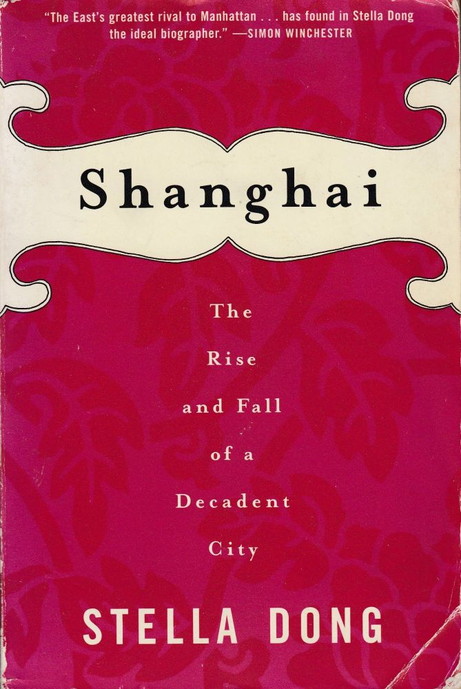Shanghai: The Rise and Fall of a Decadent City. Stella Dong.