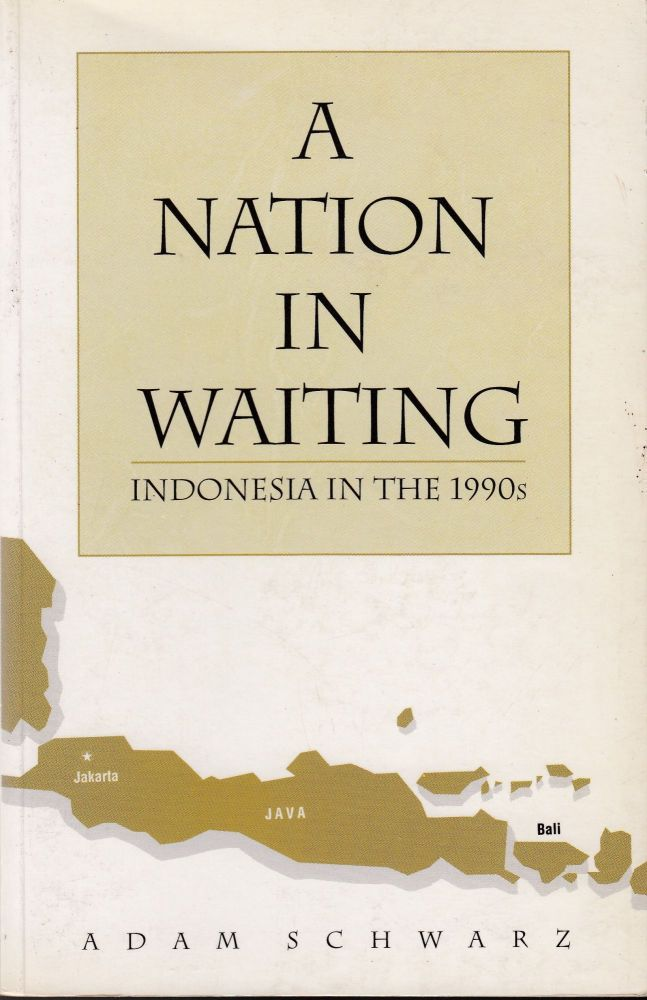 A Nation in Waiting: Indonesia in the 1990s. Adam Schwarz.