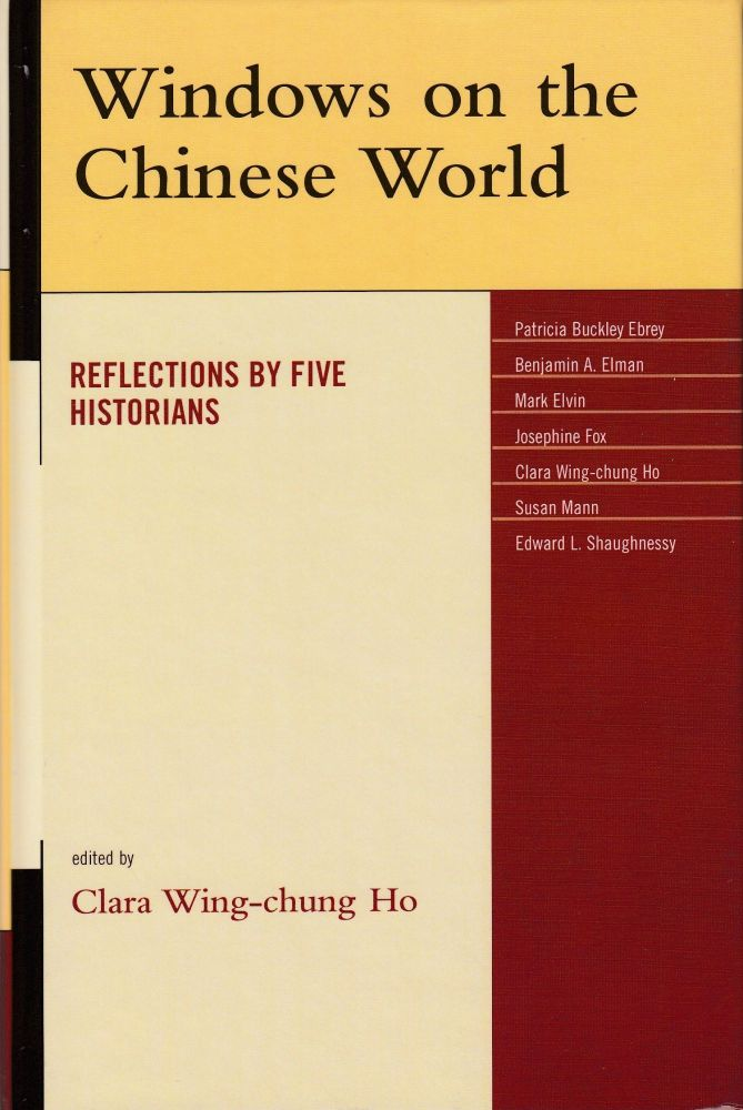 Windows on the Chinese World: Reflections by Five Historians. Clara Wing-Chung Ho.