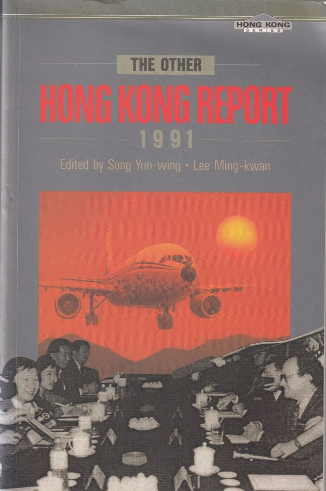 The Other Hong Kong Report: 1991. Lee Ming-kwan Sung Yun-wing.