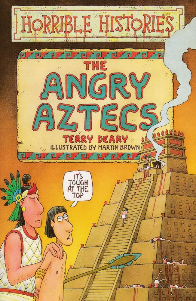 Horrible Histories: The Angry Aztecs. Terry Deary.