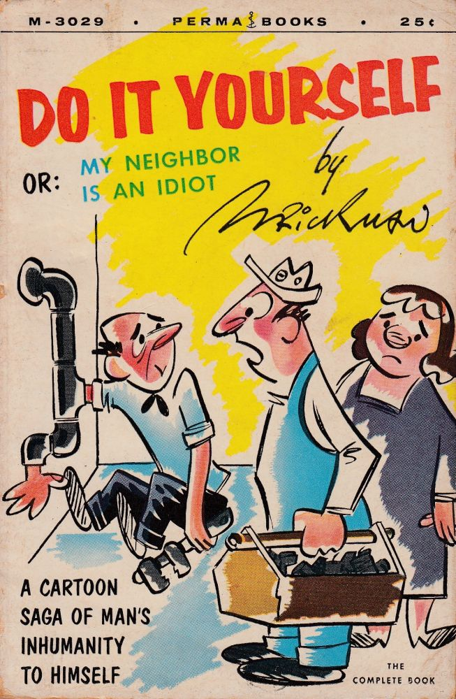 Do it yourself or my neighbor is an idiot a cartoon saga of mans do it yourself or my neighbor is an idiot a cartoon saga of mans inhumanity to himself morris brickman first permabook edition solutioingenieria Image collections