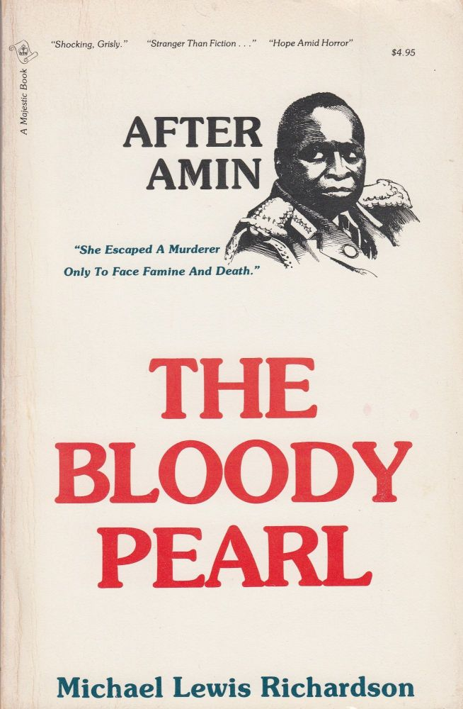 After Amin: The Bloody Pearl. Michael Lewis Richardson.