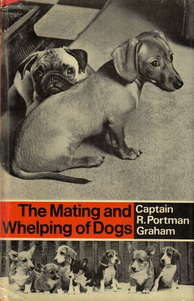 The Mating and Whelping of Dogs. Captain R. Portman Graham.