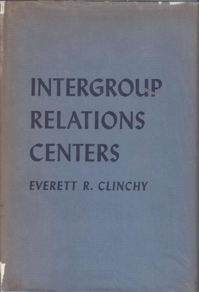 Intergroup Relations Centers. Everett R. Clinchy.