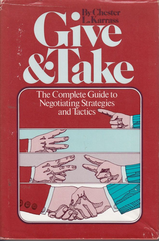 Give & Take: The Complete Guide to Negotiating Strategies and Tactics. Chester L. Karrass.