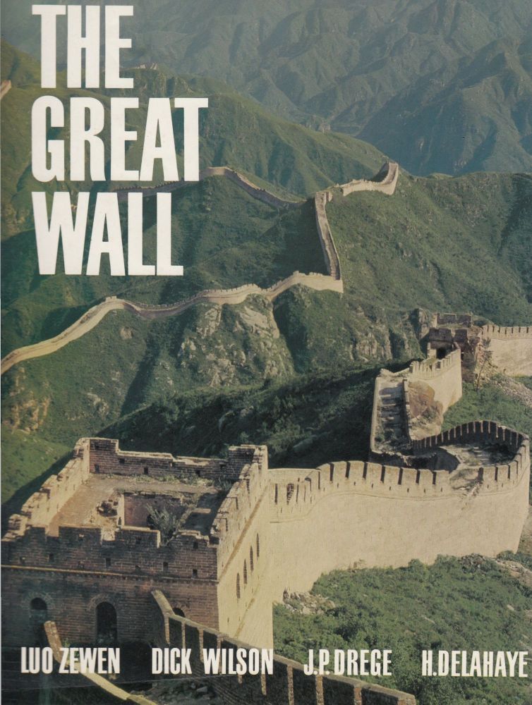 The Great Wall. Dick Wilson Luo Zewen, Jacques Gernet, Hubert Delahaye, Jean Pierre Drege, foreword.