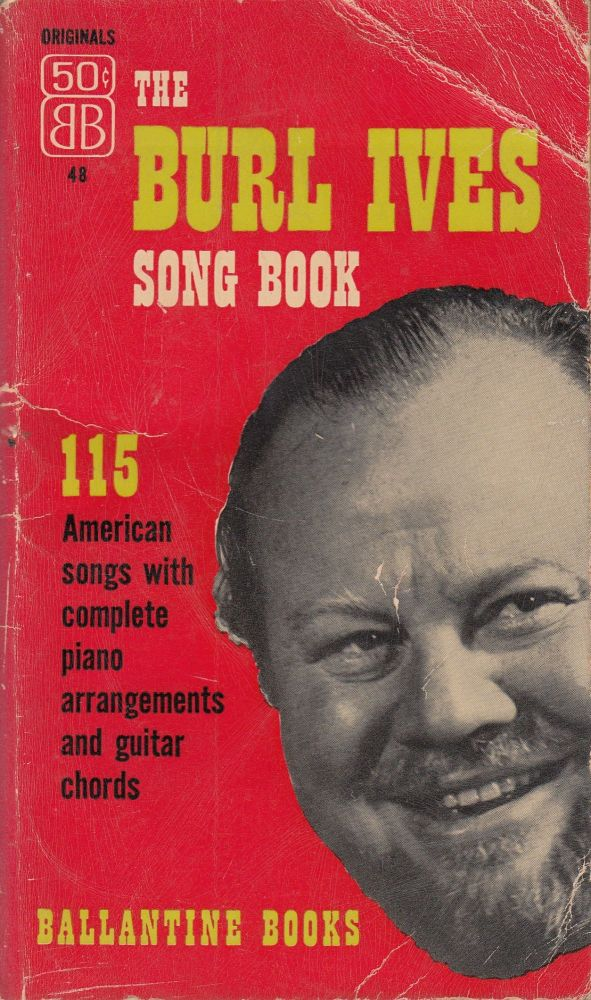 The Burl Ives Song Book: 115 American Songs with Complete Piano Arrangements and Guitar Chords. Burl Ives.