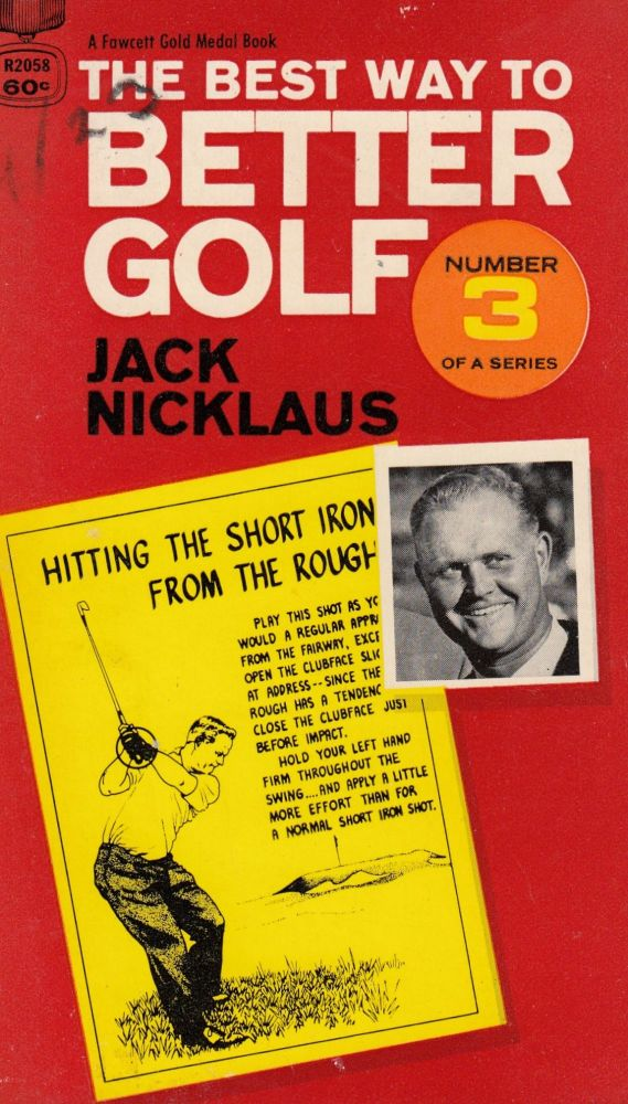 The Best Way to Better Golf (Number 3 of a Series). Jack Nicklaus.