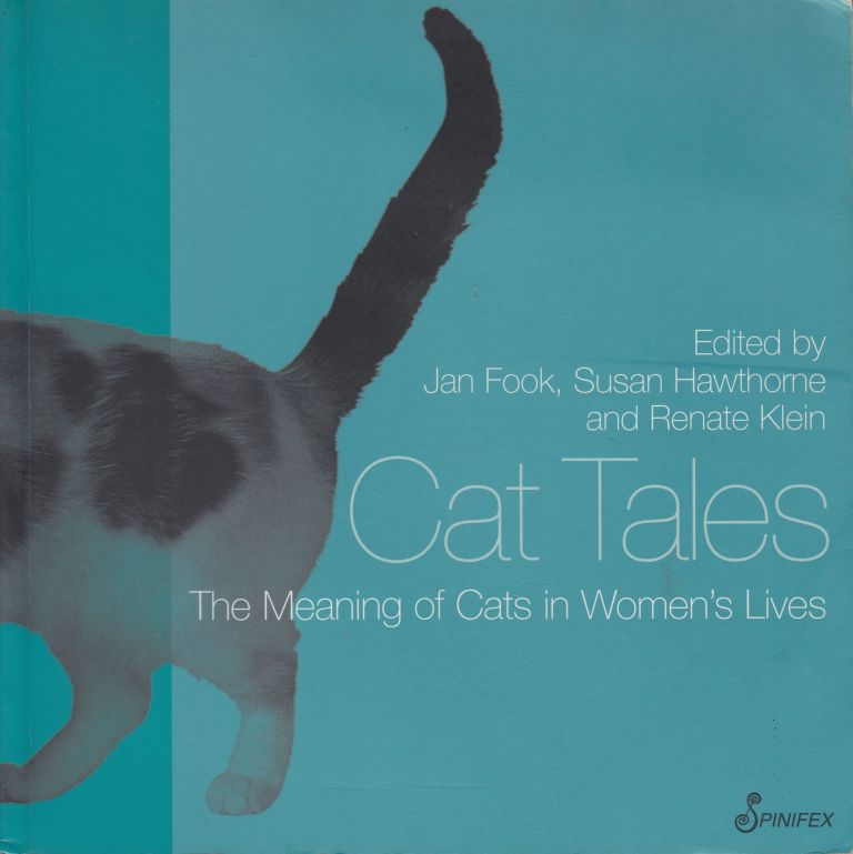 Cat Tales: The Meaning of Cats in Women's Lives. Susan Hawthorne Jan Fook, Renate Klein.