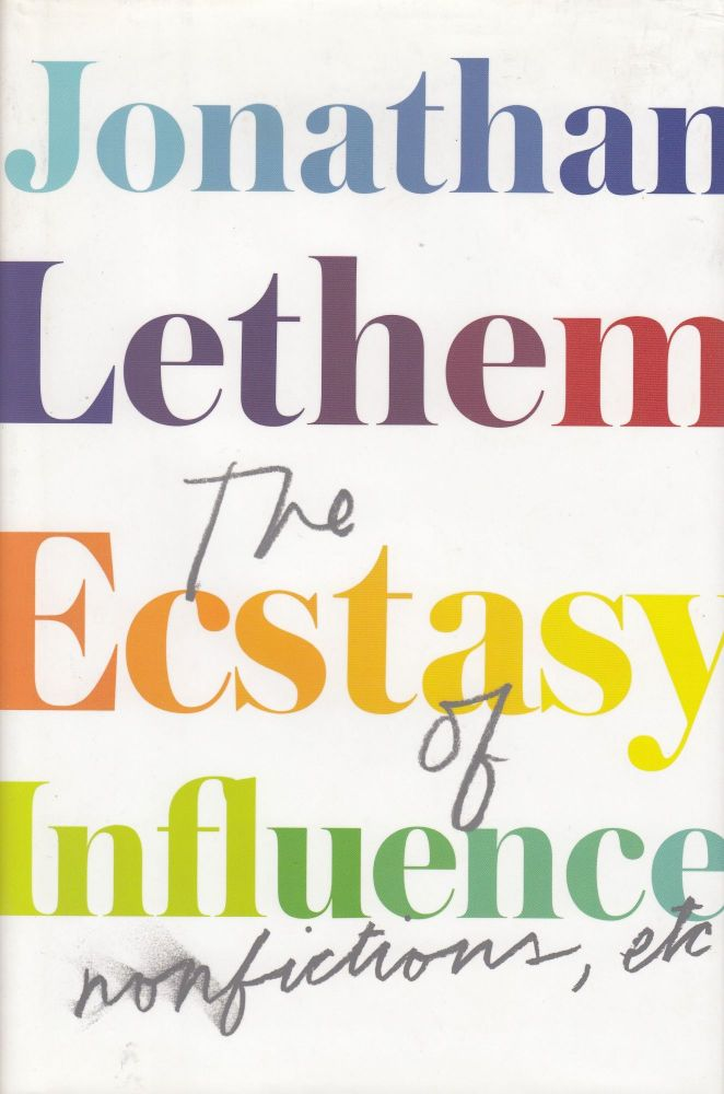 The Ecstasy of Influence: Nonfictions, etc. Jonathan Lethem.