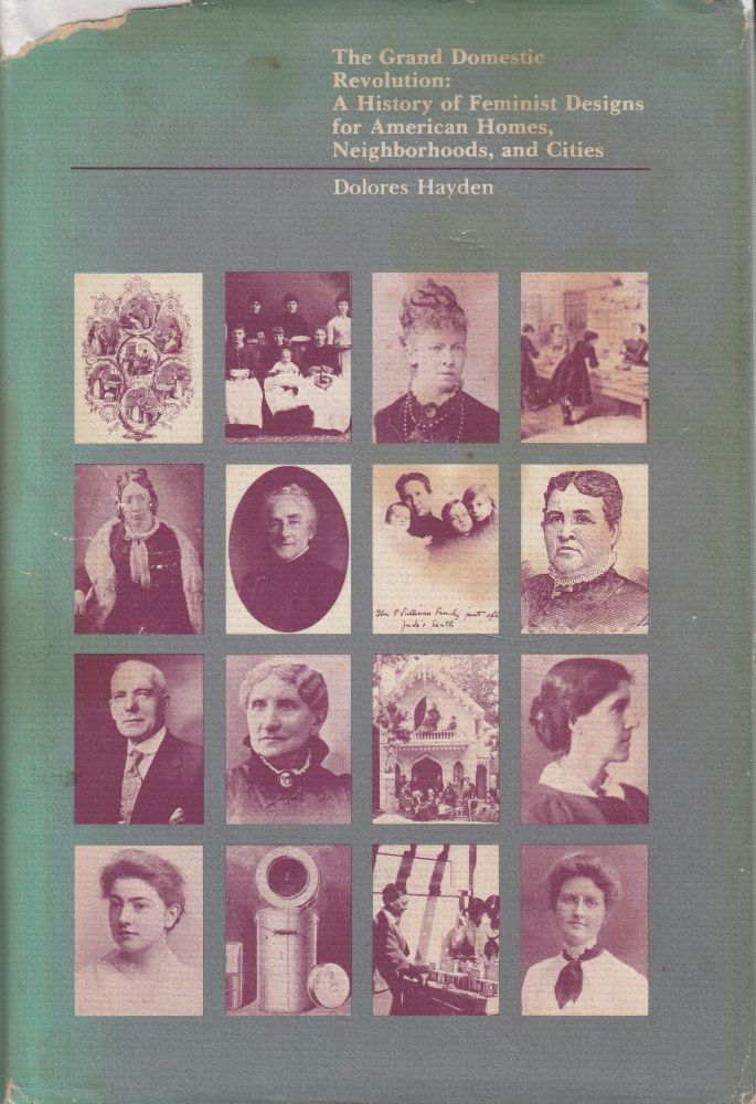 The Grand Domestic Revolution: A History of Feminist Designs for American Homes, Neighborhoods, and Cities. Dolores Hayden.