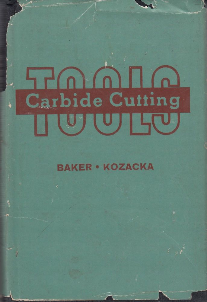 Carbide Cutting Tools: How to Make and Used Them. Joseph S. Kozacka Warren Baker.