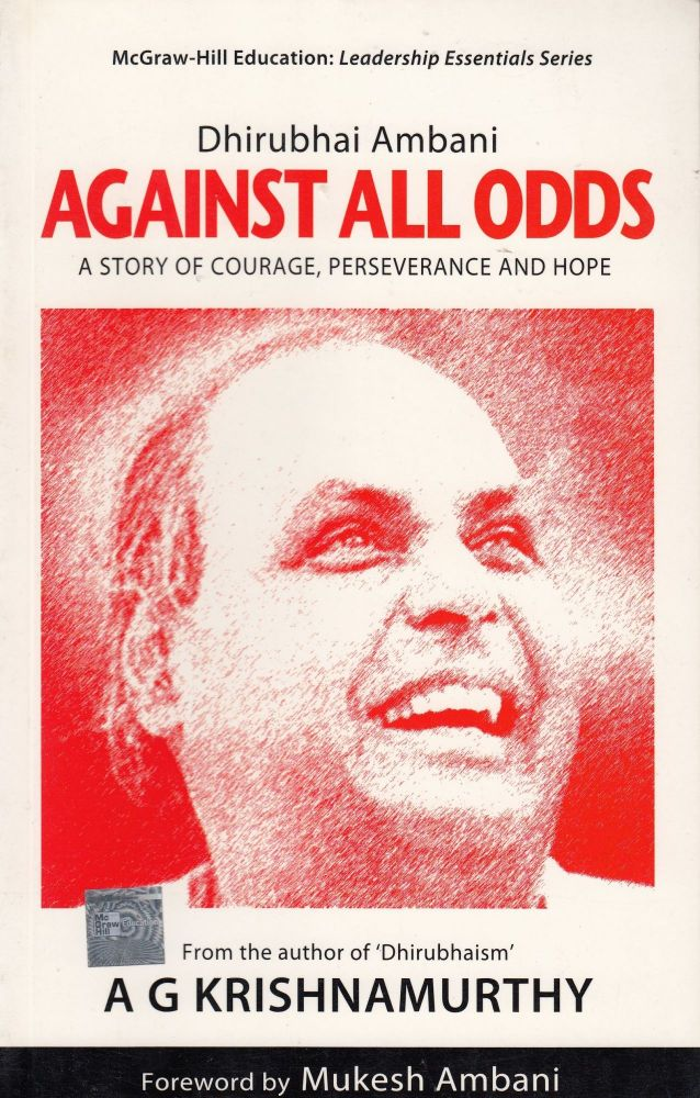 Dhirubhai Ambani Against All Odds: A Story of Courage, Perseverance and Hope. A G. Krishnamurthy.