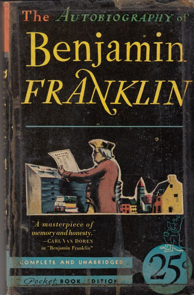 The Autobiography of Benjamin Franklin. Carl van Doren Benjamin Franklin, selected and.