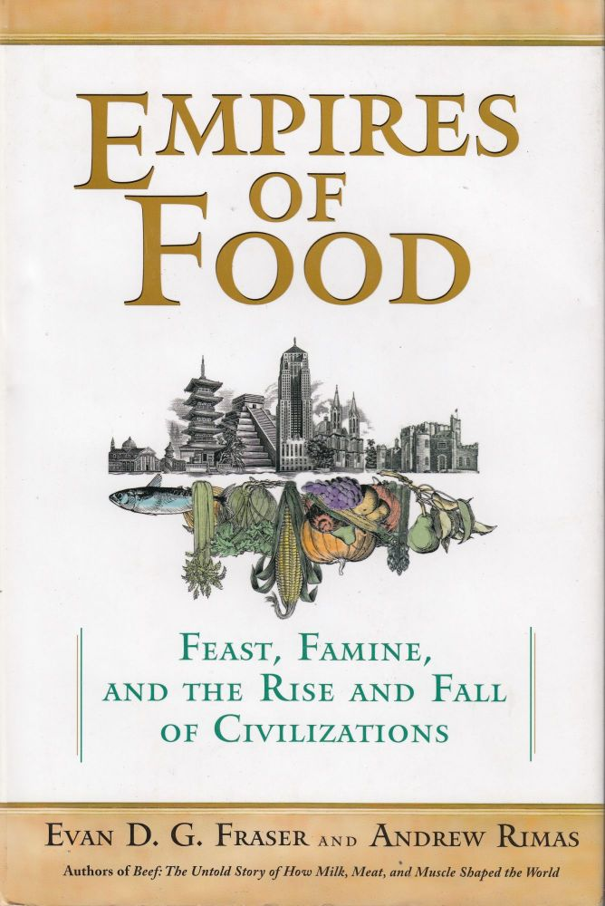 Empires of Food: Feast, Famine, and the Rise and Fall of Civilizations. Andrew Rimas Evan D. G. Fraser.