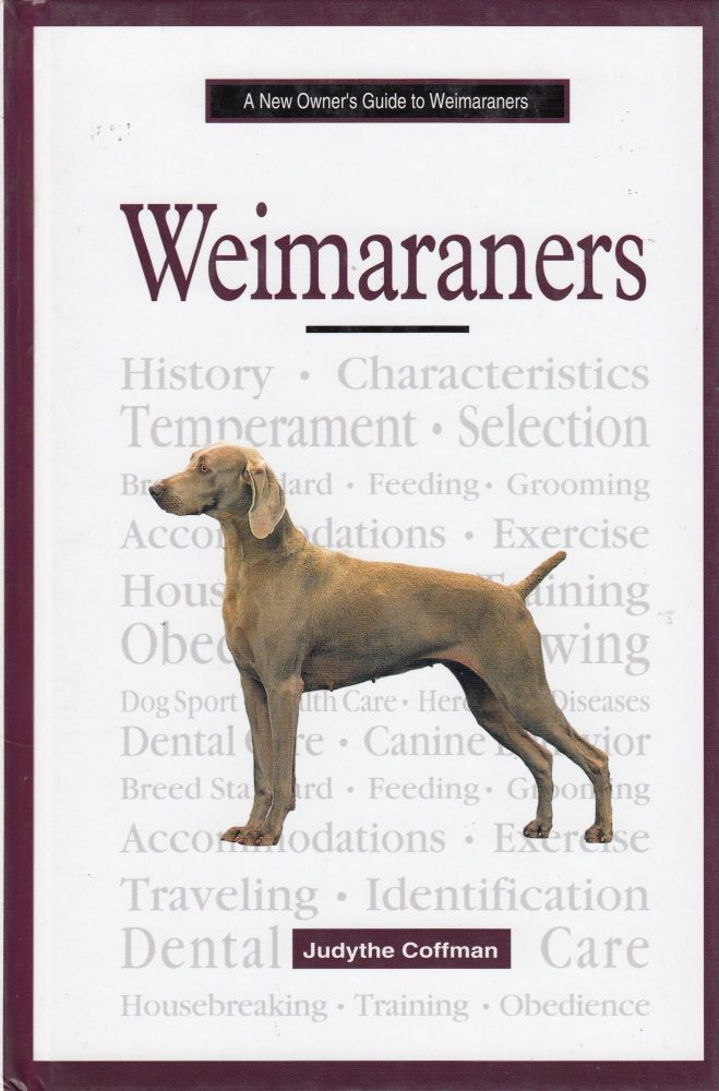 A New Owner's Guide to Weimaraners. Judythe Coffman.
